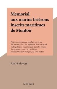 André Moyon - Mémorial aux marins briérons inscrits maritimes de Montoir - Péris en mer, tués au combat, morts sur des navires, dans des hôpitaux, dans des ports métropolitains ou coloniaux, dans les prisons d'Angleterre, au service de l'État ou des armateurs français, de 1694 à 1816.