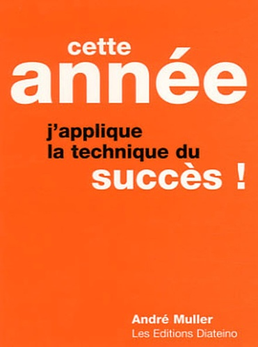 André Muller - Cette année, j'applique la technique du succès !.