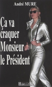 André Mure - Ça va craquer Monsieur le Président.