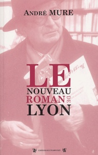André Mure - Le nouveau roman de Lyon.