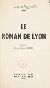 André Mure et Edmond Locard - Le roman de Lyon.