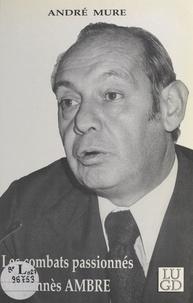 André Mure - Les combats passionnés de Joannès Ambre.