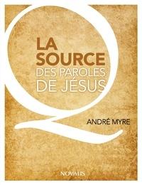 André Myre - La source des paroles de Jésus.