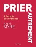 André Myre - Prier autrement - À l'écoute des évangiles.