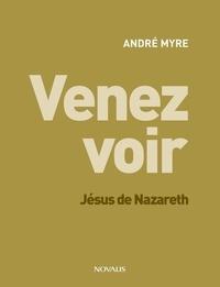 André Myre - Venez voir - Jésus de Nazareth.