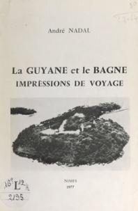 André Nadal - La Guyane et le bagne - Impressions de voyage.