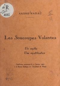 André Nadal - Les soucoupes volantes : un mythe, une mystification - Conférence prononcée le 31 janvier 1960 à la séance publique de l'Académie de Nîmes.
