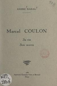 André Nadal - Marcel Coulon - Sa vie, son œuvre.