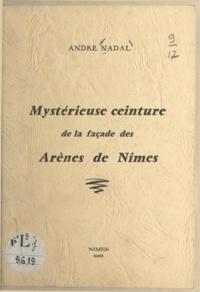 André Nadal - Mystérieuse ceinture de la façade des arènes de Nîmes.