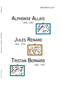 André Naftali Lévy - Alphonse Allais, Jules Renard, Tristan Bernard.