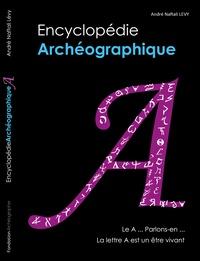 André Naftali Lévy - Encyclopédie archéographique - A - Le A... Parlons-en... La lettre A est un être vivant.