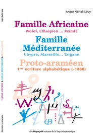 André Naftali Lévy - Famille Africaine - Wolof-Ethiopien... Mandé, Famille Méditerranée - Chypre, Marseille... Tzigane, Proto-araméen - 1re écriture alphabétique (-1800).