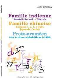 André Naftali Lévy - Famille indienne, Sanskrit, Brahmi... Tibétain ; Famille chinoise, Radicaux 1, 2, 3, 4 traits Japonais Coréen ; Proto-araméen 1re écriture alphabétique (-1800).