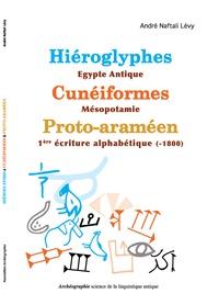André Naftali Lévy - Hiéroglyphes - Egypte antique, Cunéiformes - Mésopotamie, Proto-araméen - 1re écriture alphabétique (-1800).
