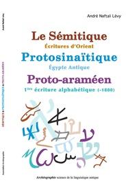 André Naftali Lévy - Le sémitique - écritures d'Orient, Protosinaïtique - Egypte antique, proto-araméen - 1re écriture alphabétique (-1800).