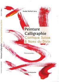 André Naftali Lévy - Peinture calligraphique - Cantique suisse, noms du divin, mots de la Tora - Les 22 lettres hébraïques & protoaraméennes.