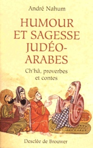 André Nahum et Bernard Chanfrault - Humour et sagesse judéo-arabes - Histoires de Ch'hâ, proverbes, etc..