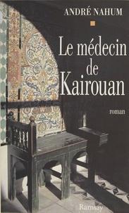 André Nahum - Le médecin de Kairouan.