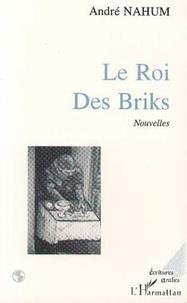 André Nahum - Le roi des briks - (nouvelles).