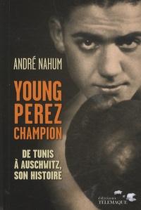 André Nahum - Young Perez Champion - De Tunis à Auschwitz, son histoire.