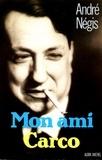 André Negis - Mon ami Carco.
