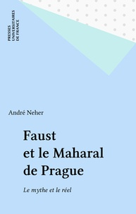 André Neher - Faust et le Maharal de Prague - Le mythe et le réel.
