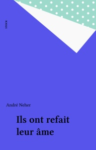 André Neher - Ils ont refait leur âme.