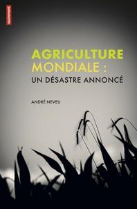 André Neveu - Agriculture mondiale - Un désastre annoncé.