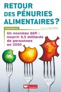 André Neveu - Retour des pénuries alimentaires ? - Un nouveau défi : nourrir 9,5 miiliards de personnes en 2050.