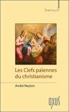 André Neyton - Les clefs païennes du christianisme.