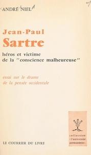 André Niel - Jean-Paul Sartre, héros et victime de la conscience malheureuse - Essai sur le drame de la pensée occidentale.