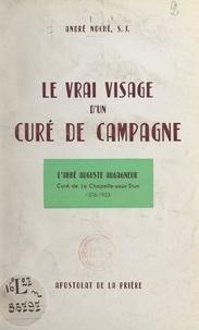 André Noché et Lucien-Sidroine Lebrun - Le vrai visage d'un curé de campagne - L'abbé Auguste Augagneur, curé de la Chapelle-sous-Dun, 1876-1953.