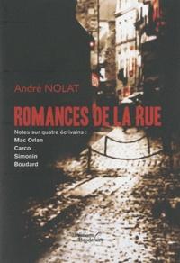André Nolat - Romances de la rue - Notes sur quatre écrivains : Mac Orlan, Carco, Simonin, Boudard.