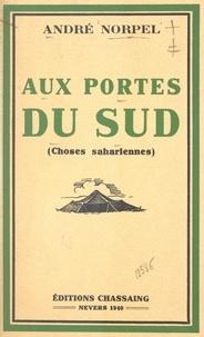 André Norpel - Aux portes du sud - Choses sahariennes.