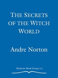 André Norton - The Secrets of the Witch World.