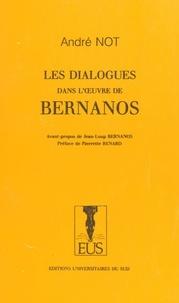 André Not - Les dialogues dans l'oeuvre de Bernanos.