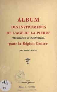 André Nouel - Album des instruments de l'âge de la pierre (moustérien et néolithique) pour la région Centre - D'après la collection de Monsieur Jean Richard.