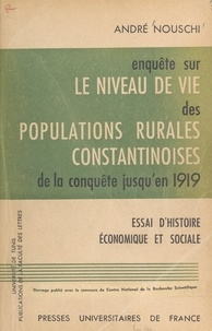 André Nouschi - Enquête sur le niveau de vie des populations rurales constantinoises, de la conquête jusqu'en 1919 - Essai d'histoire économique et sociale.
