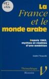 André Nouschi - La France et le monde arabe - Depuis 1962, mythes et réalités d'une ambition.