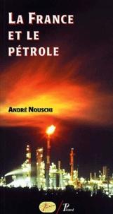 André Nouschi - La France et le pétrole de 1924 à nos jours.