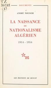 André Nouschi - La naissance du nationalisme algérien, 1914-1954.