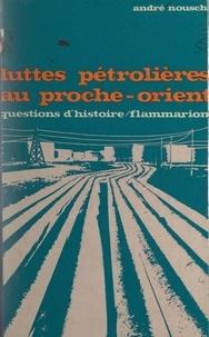 André Nouschi et Marc Ferro - Luttes pétrolières au Proche-Orient.