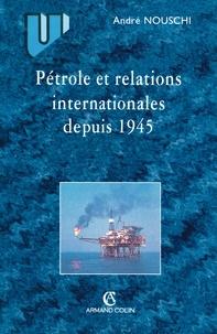 André Nouschi - Pétrole et les relations internationales depuis 1945.