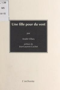 André Obey et Jean-Laurent Cochet - Une fille pour du vent.
