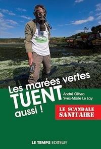 André Ollivro et Yves-Marie Le Lay - Les marées vertes tuent aussi ! - Le scandale sanitaire.