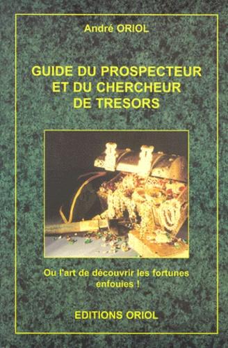Guide du prospecteur et du chercheur de trésors. Ou l'art de découvrir les fortunes enfouies !