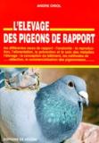 André Oriol - L'élevage des pigeons de rapport - Guide pratique.