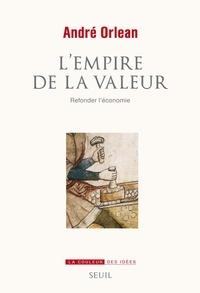 André Orléan - L'empire de la valeur - Refonder l'économie.