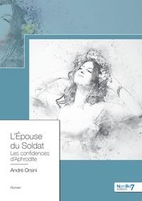 André Orsini - L'épouse du soldat - Les confidences d'Aphrodite.