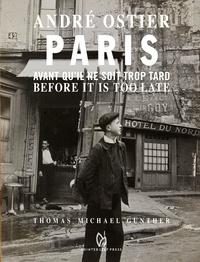 André Ostier et Thomas Michael Gunther - Paris avant qu'il ne soit trop tard.